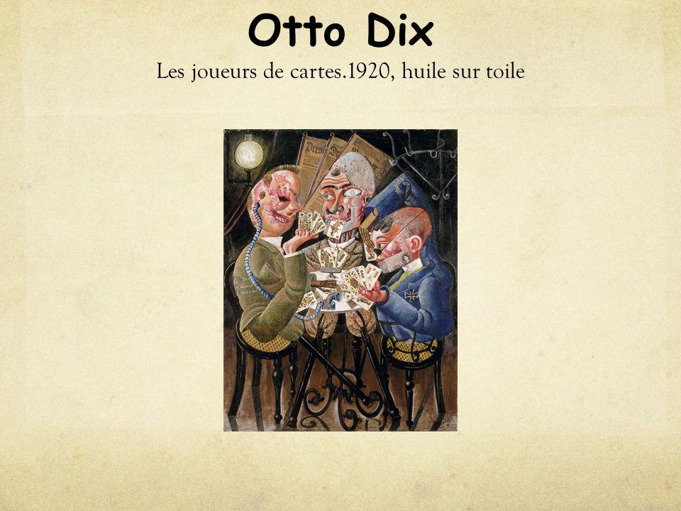 Otto Dix Les joueurs de cartes.1920, huile sur toile