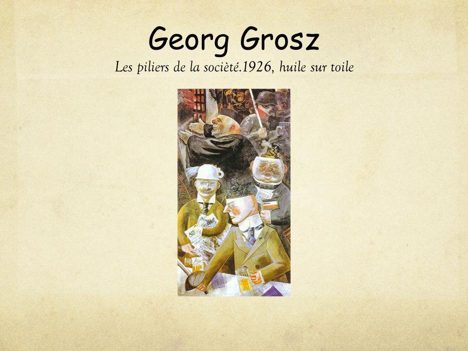 Georg Grosz Les piliers de la socièté.1926, huile sur toile