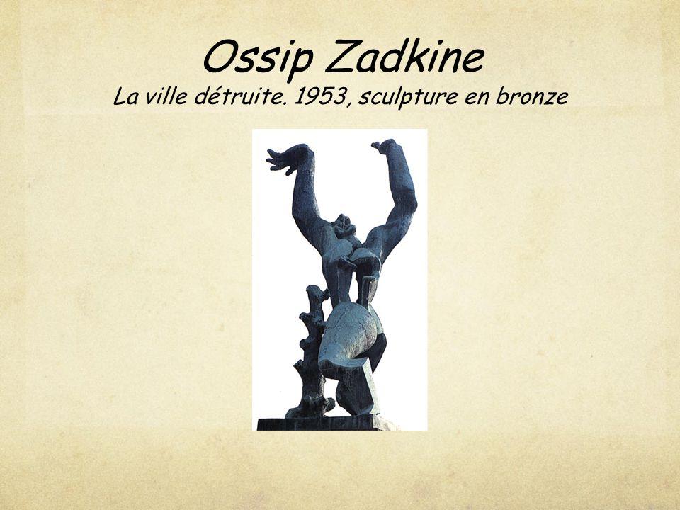 Ossip Zadkine La ville détruite. 1953, sculpture en bronze