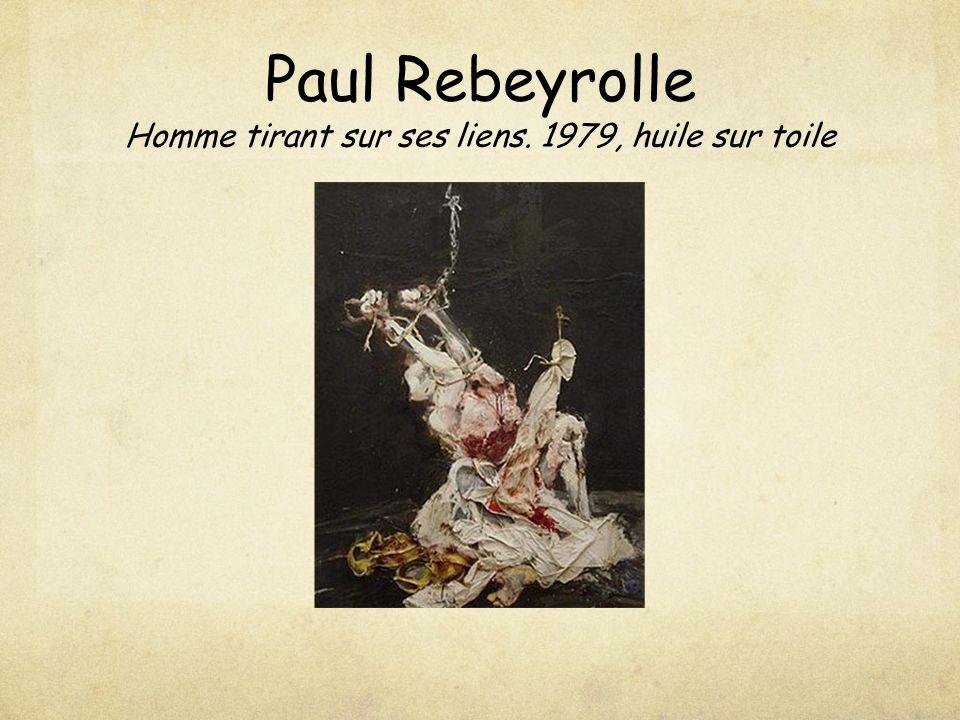 Paul Rebeyrolle Homme tirant sur ses liens. 1979, huile sur toile