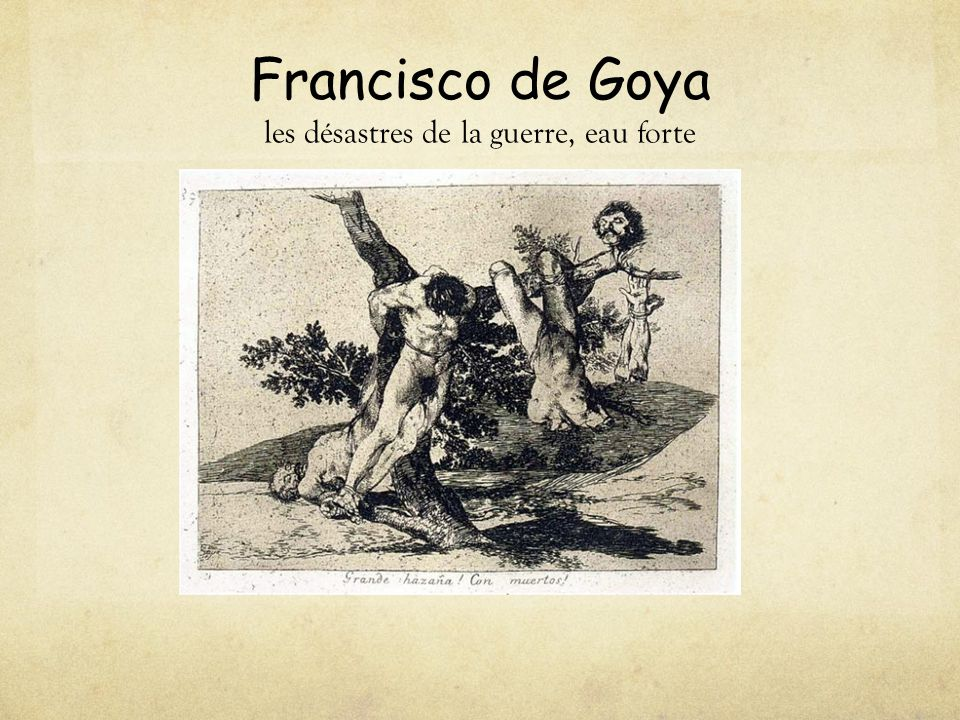 Francisco de Goya les désastres de la guerre, eau forte