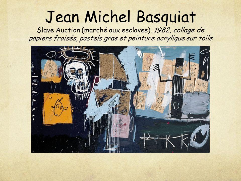 Jean Michel Basquiat Slave Auction (marché aux esclaves). 1982, collage de papiers froisés, pastels gras et peinture acrylique sur toile