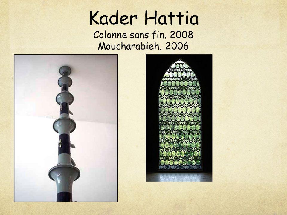 Kader Hattia Colonne sans fin. 2008 Moucharabieh. 2006