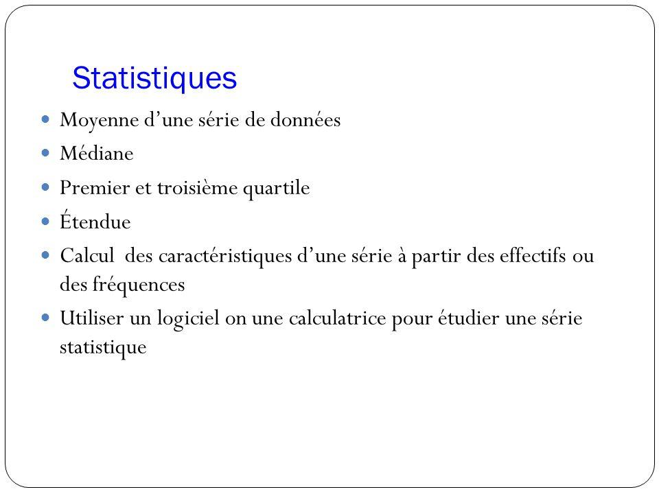 Statistiques Moyenne d'une série de données Médiane Premier et troisième quartile Étendue Calcul des caractéristiques d'une série à partir des effecti