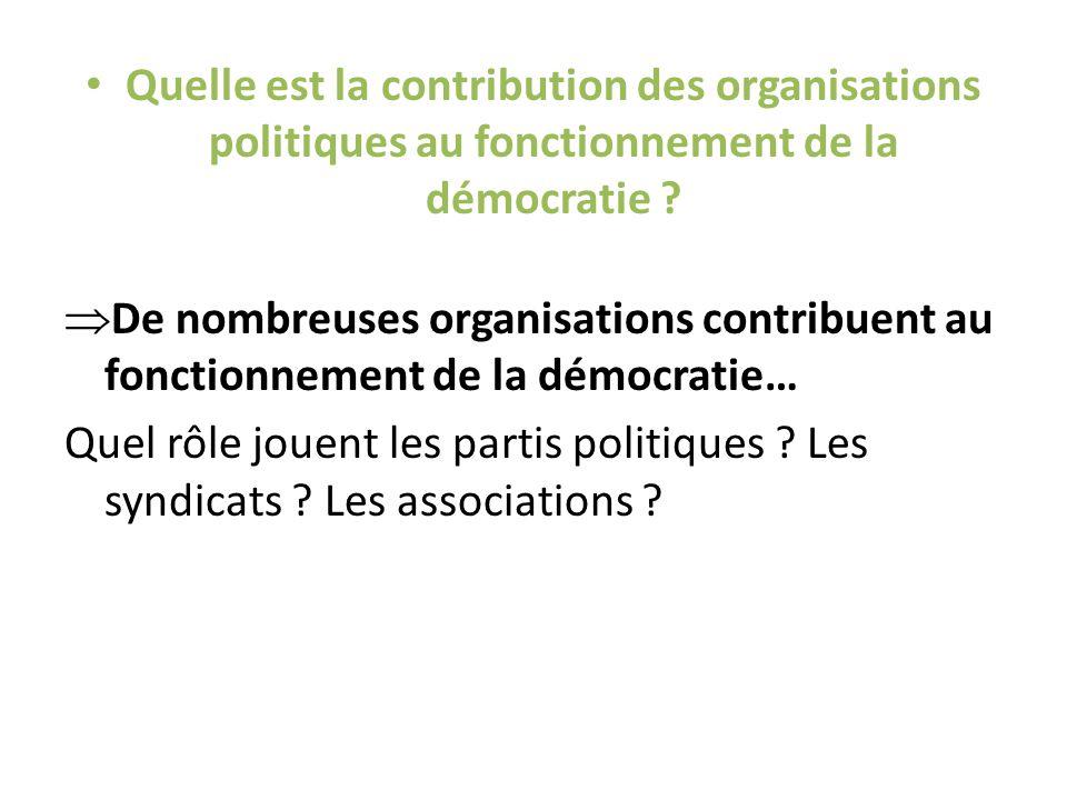Quelle est la contribution des organisations politiques au fonctionnement de la démocratie .
