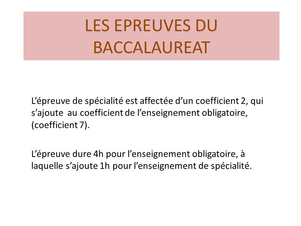 LES EPREUVES DU BACCALAUREAT L'épreuve de spécialité est affectée d'un coefficient 2, qui s'ajoute au coefficient de l'enseignement obligatoire, (coefficient 7).