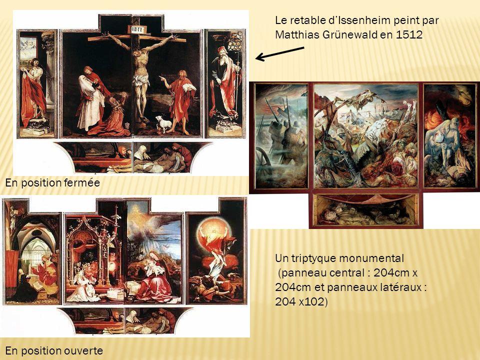 Le retable d'Issenheim peint par Matthias Grünewald en 1512 En position fermée En position ouverte Un triptyque monumental (panneau central : 204cm x