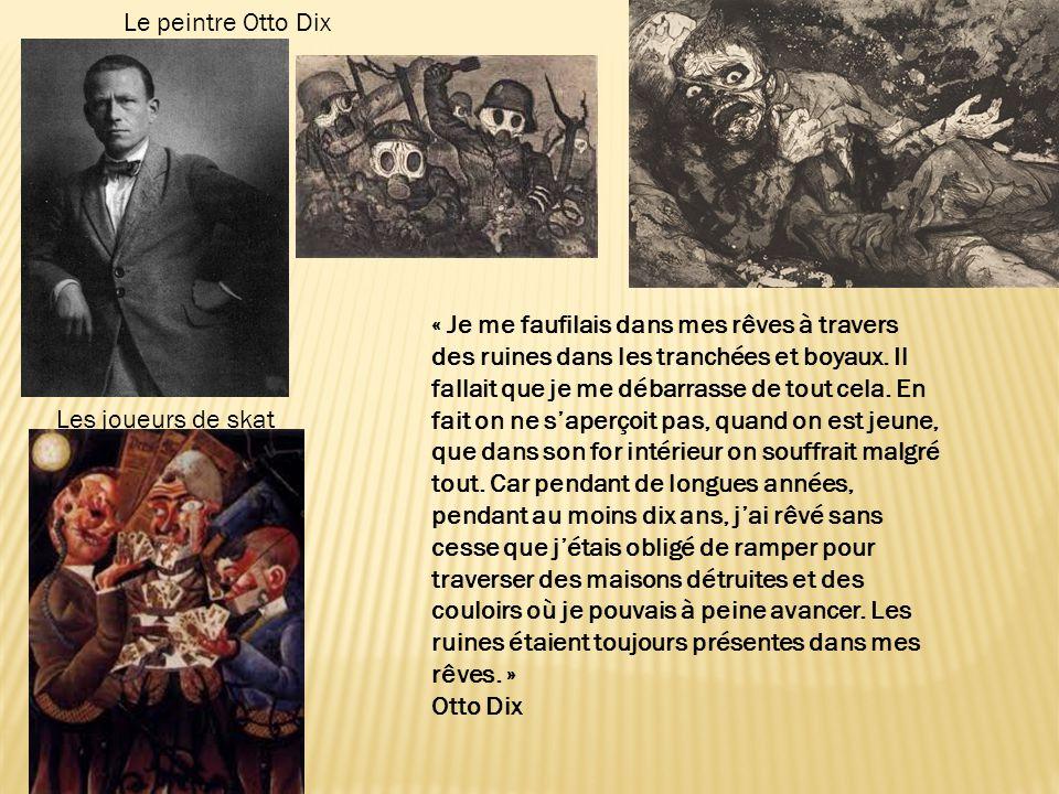 Le peintre Otto Dix Les joueurs de skat « Je me faufilais dans mes rêves à travers des ruines dans les tranchées et boyaux. Il fallait que je me débar