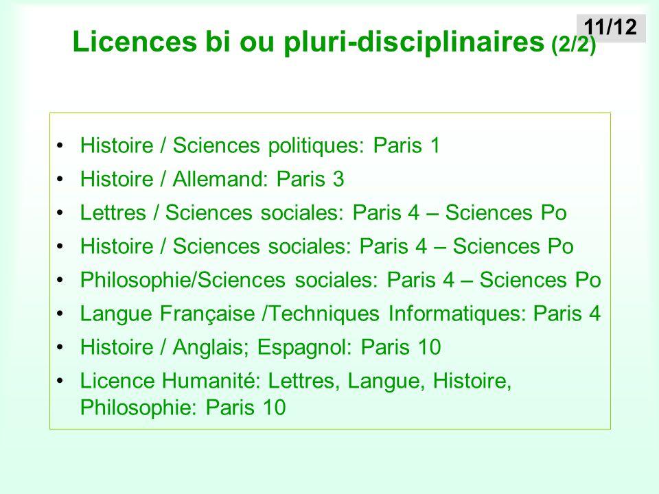 11/12 Licences bi ou pluri-disciplinaires (2/2) Histoire / Sciences politiques: Paris 1 Histoire / Allemand: Paris 3 Lettres / Sciences sociales: Pari