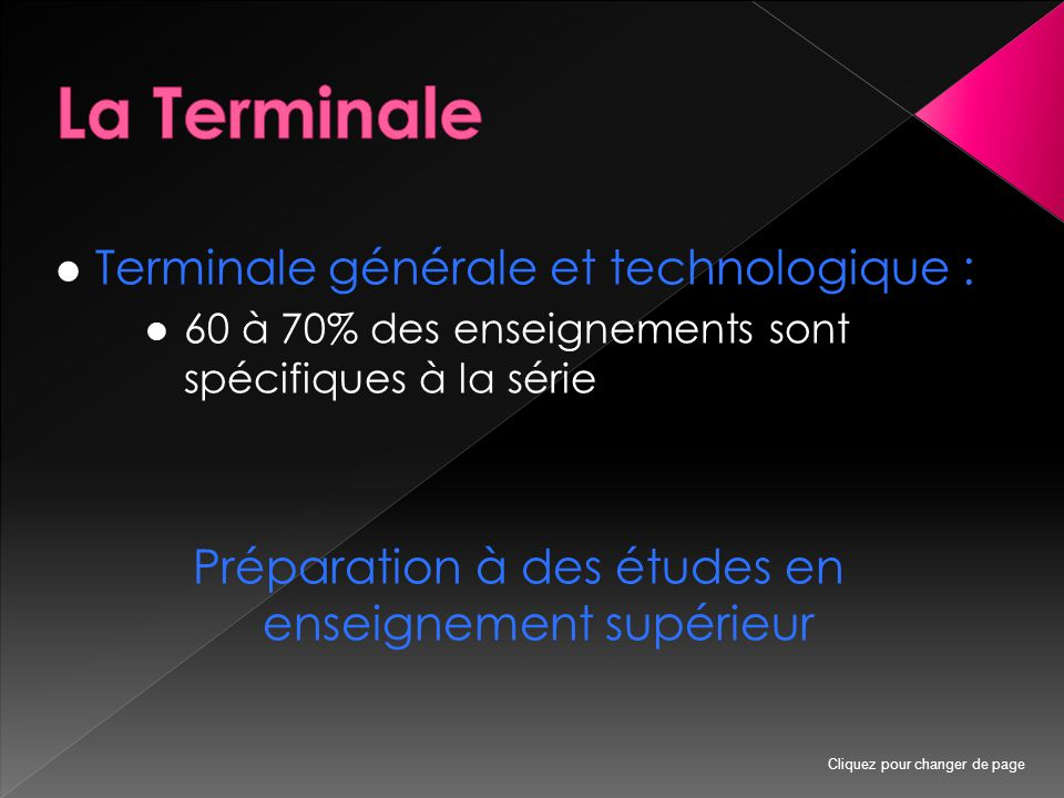 Terminale générale et technologique : 60 à 70% des enseignements sont spécifiques à la série Préparation à des études en enseignement supérieur Cliquez pour changer de page