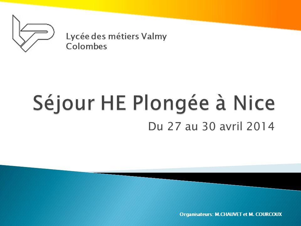 Du 27 au 30 avril 2014 Lycée des métiers Valmy Colombes Organisateurs: M.CHAUVET et M. COURCOUX
