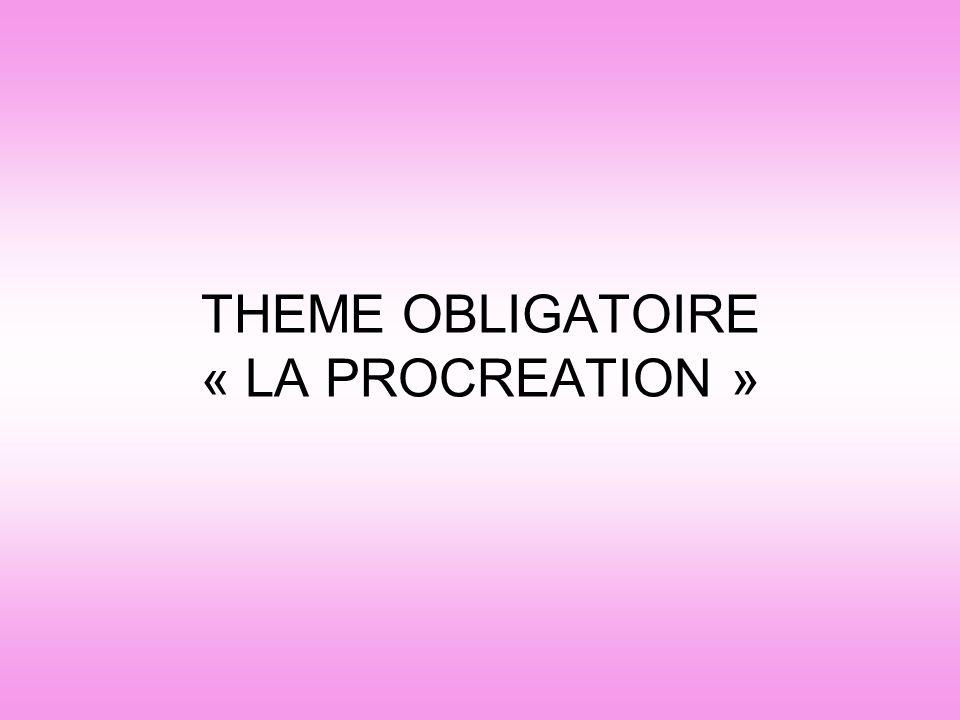 THEME OBLIGATOIRE « LA PROCREATION »