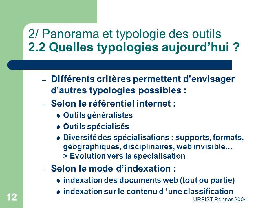 URFIST Rennes 2004 12 2/ Panorama et typologie des outils 2.2 Quelles typologies aujourd'hui ? – Différents critères permettent d'envisager d'autres t