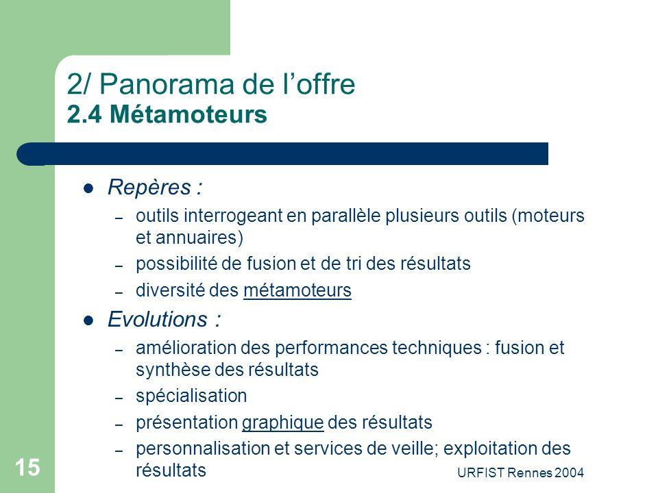URFIST Rennes 2004 15 2/ Panorama de l'offre 2.4 Métamoteurs Repères : – outils interrogeant en parallèle plusieurs outils (moteurs et annuaires) – po
