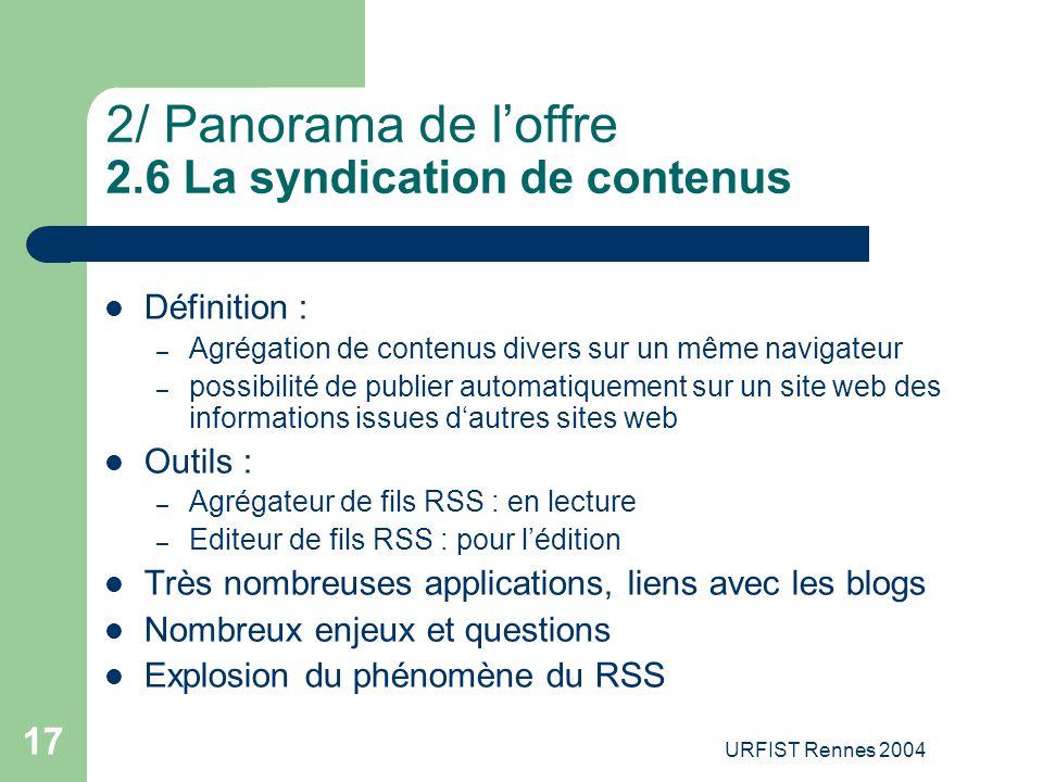 URFIST Rennes 2004 17 2/ Panorama de l'offre 2.6 La syndication de contenus Définition : – Agrégation de contenus divers sur un même navigateur – poss