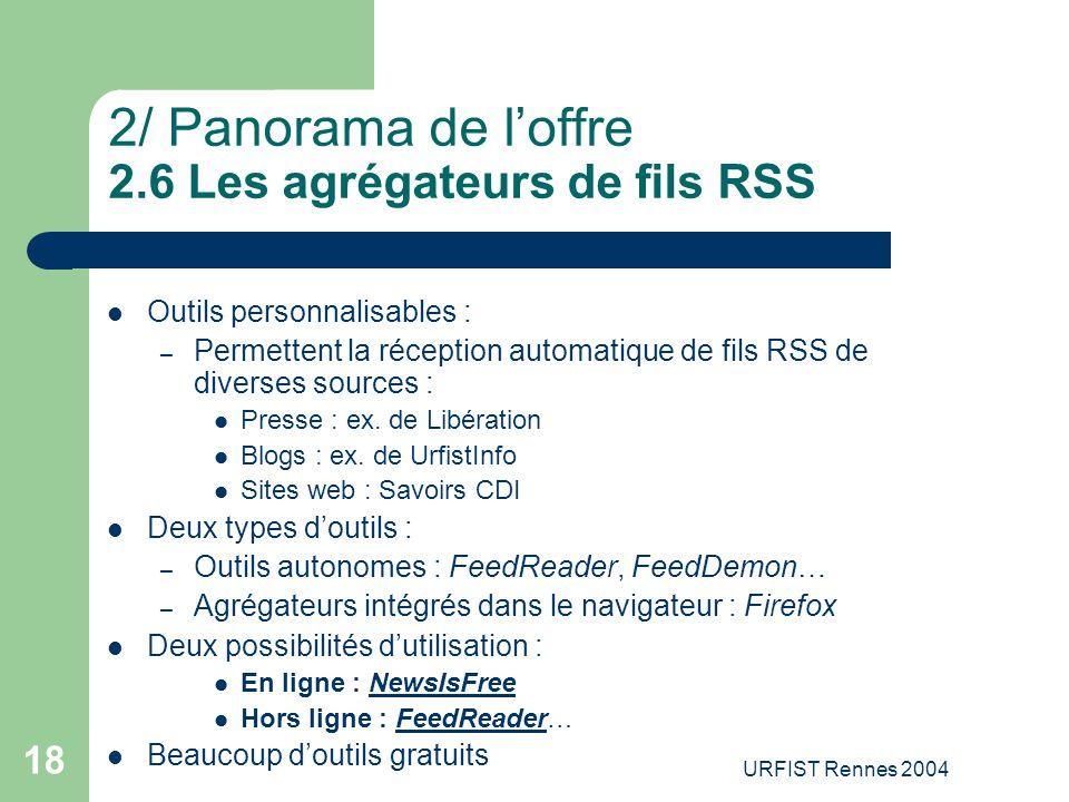 URFIST Rennes 2004 18 2/ Panorama de l'offre 2.6 Les agrégateurs de fils RSS Outils personnalisables : – Permettent la réception automatique de fils R