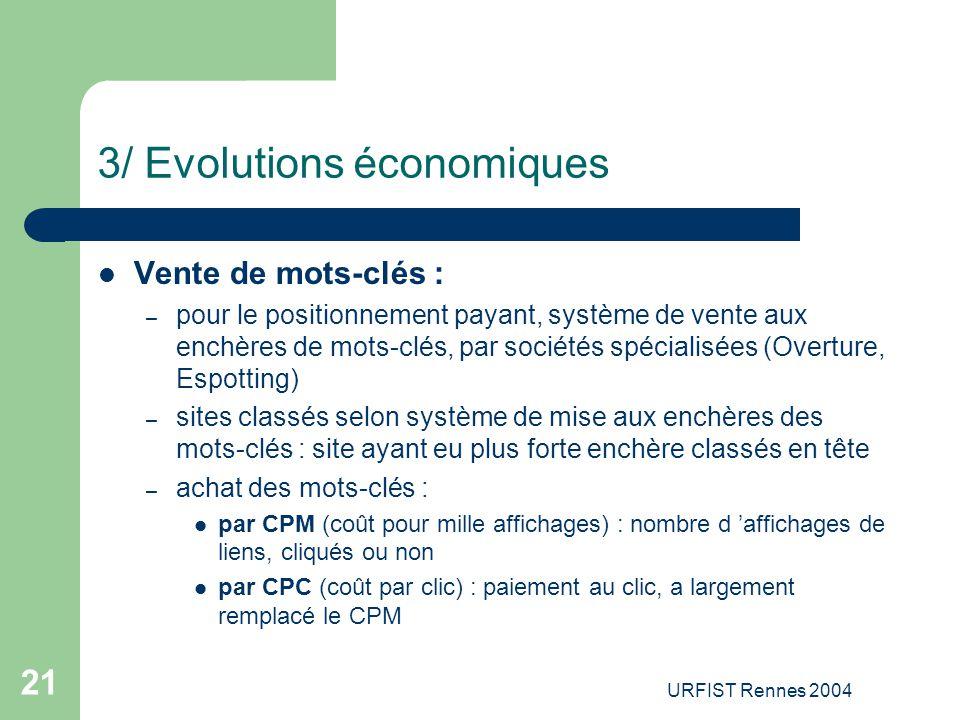 URFIST Rennes 2004 21 3/ Evolutions économiques Vente de mots-clés : – pour le positionnement payant, système de vente aux enchères de mots-clés, par