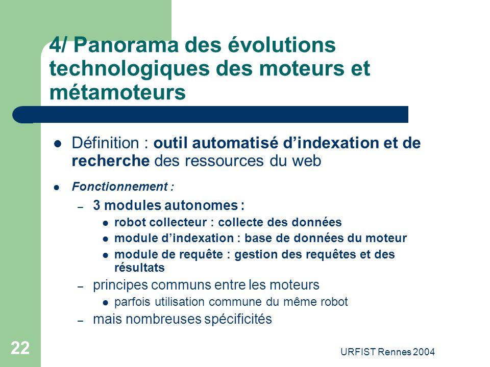 URFIST Rennes 2004 22 4/ Panorama des évolutions technologiques des moteurs et métamoteurs Définition : outil automatisé d'indexation et de recherche