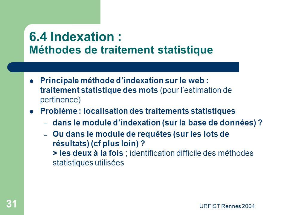 URFIST Rennes 2004 31 6.4 Indexation : Méthodes de traitement statistique Principale méthode d'indexation sur le web : traitement statistique des mots