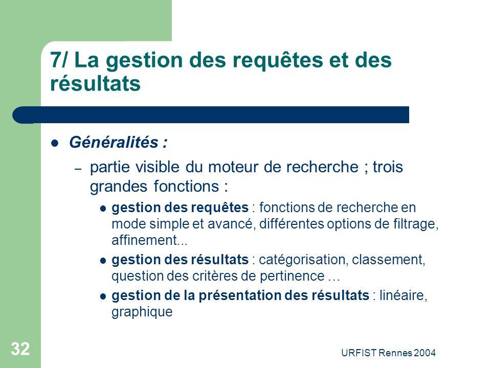 URFIST Rennes 2004 32 7/ La gestion des requêtes et des résultats Généralités : – partie visible du moteur de recherche ; trois grandes fonctions : ge