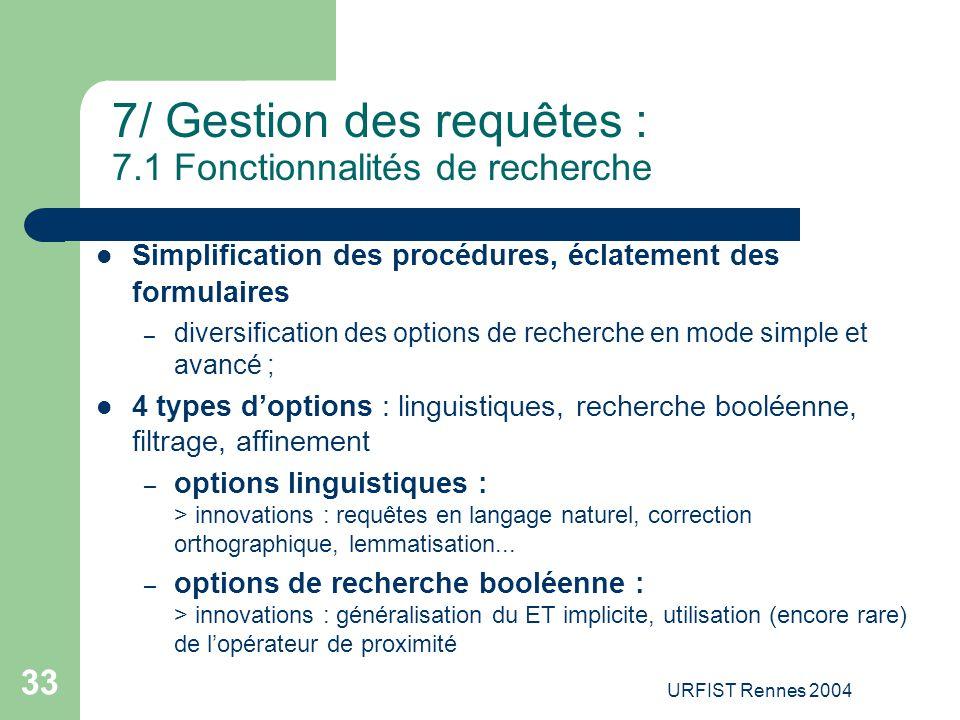 URFIST Rennes 2004 33 7/ Gestion des requêtes : 7.1 Fonctionnalités de recherche Simplification des procédures, éclatement des formulaires – diversifi