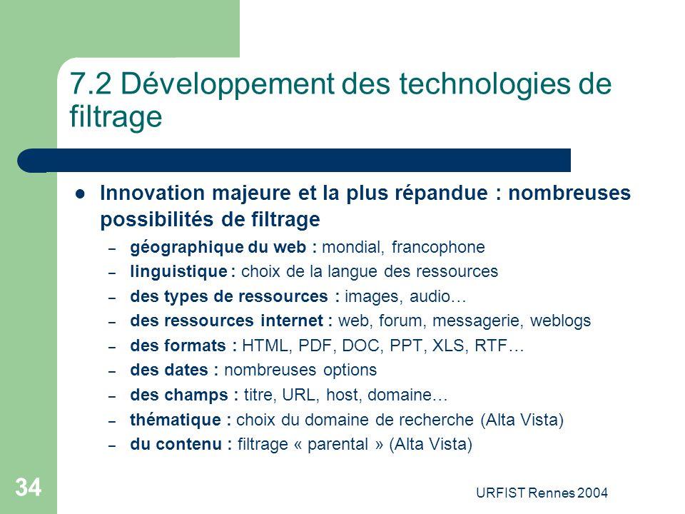 URFIST Rennes 2004 34 7.2 Développement des technologies de filtrage Innovation majeure et la plus répandue : nombreuses possibilités de filtrage – gé