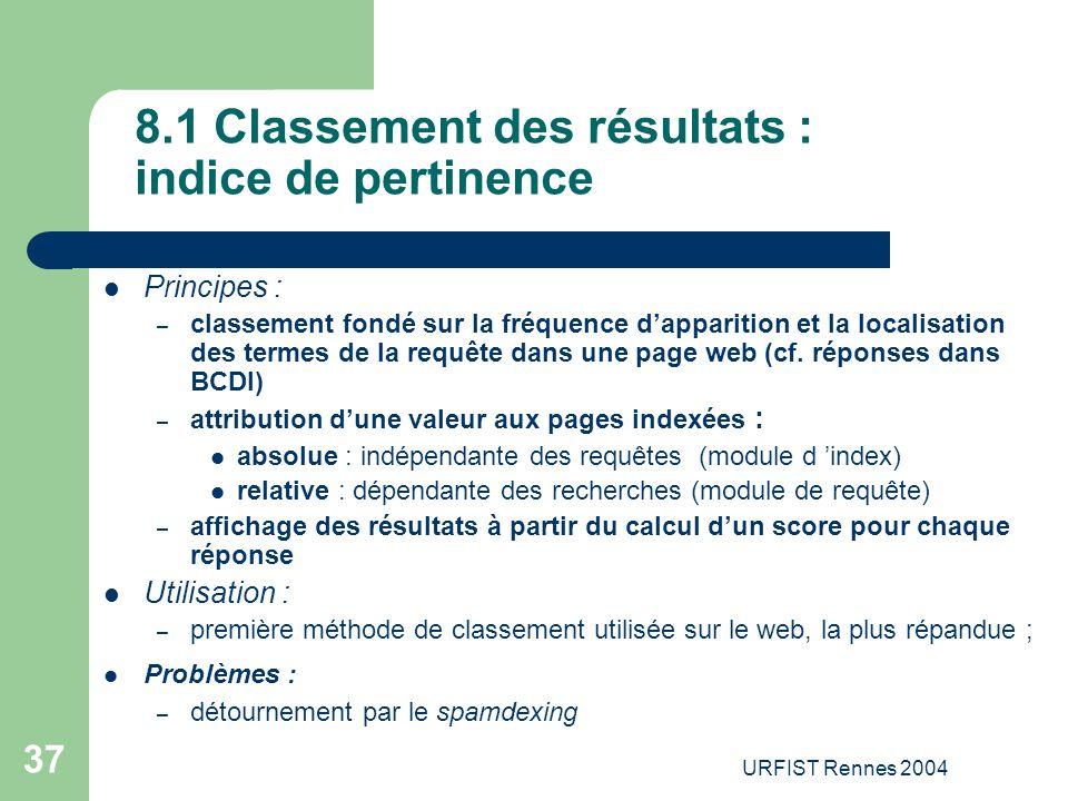URFIST Rennes 2004 37 8.1 Classement des résultats : indice de pertinence Principes : – classement fondé sur la fréquence d'apparition et la localisat
