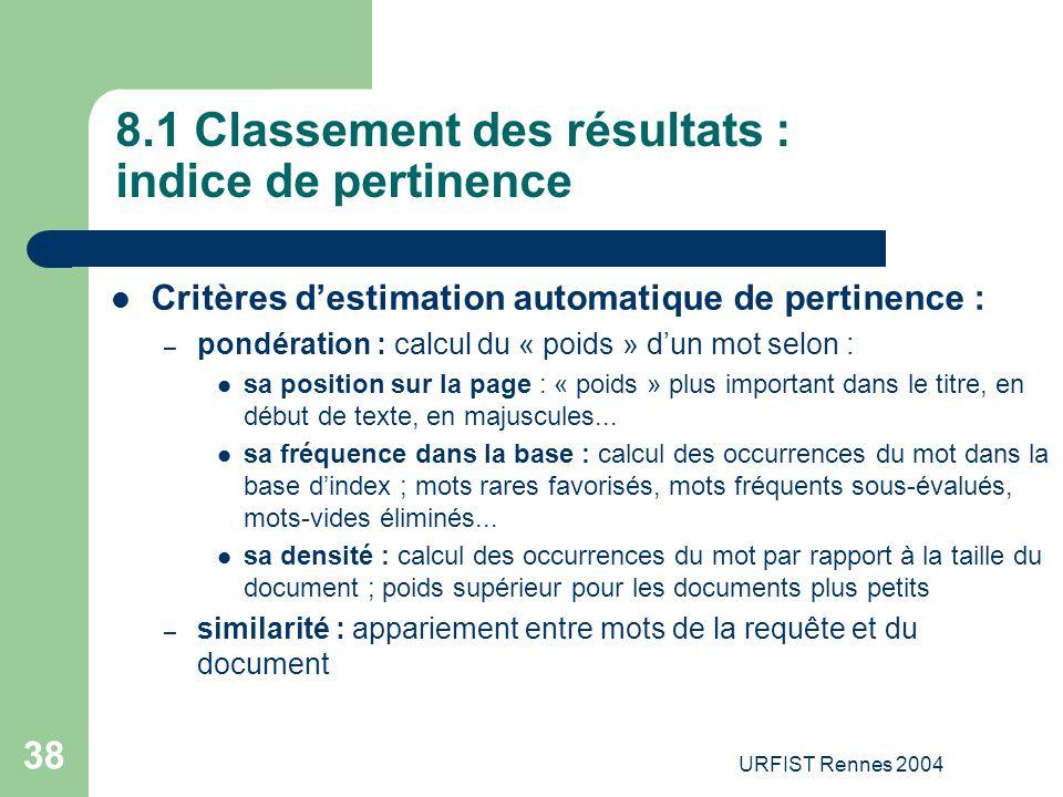 URFIST Rennes 2004 38 8.1 Classement des résultats : indice de pertinence Critères d'estimation automatique de pertinence : – pondération : calcul du