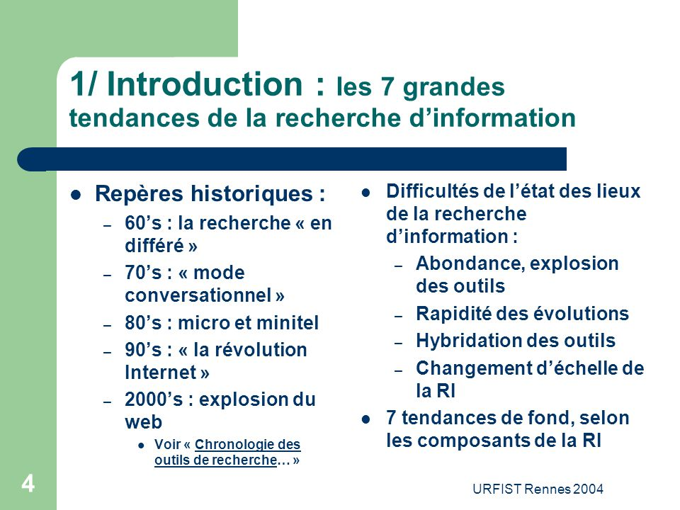 URFIST Rennes 2004 4 1/ Introduction : les 7 grandes tendances de la recherche d'information Repères historiques : – 60's : la recherche « en différé