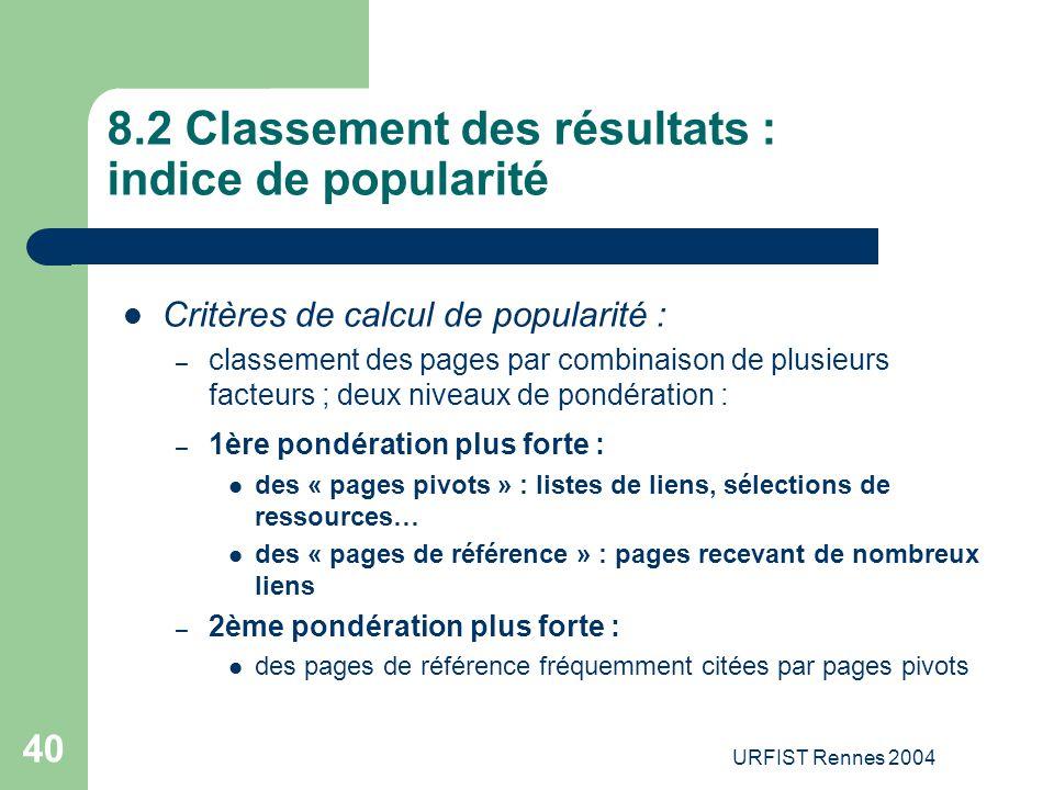 URFIST Rennes 2004 40 8.2 Classement des résultats : indice de popularité Critères de calcul de popularité : – classement des pages par combinaison de