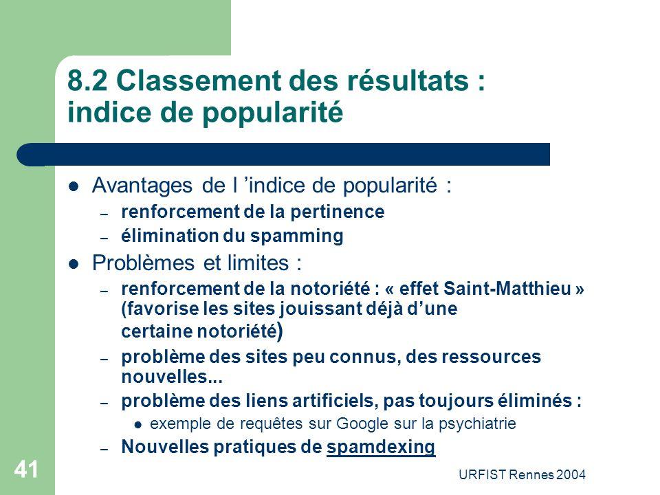 URFIST Rennes 2004 41 8.2 Classement des résultats : indice de popularité Avantages de l 'indice de popularité : – renforcement de la pertinence – éli