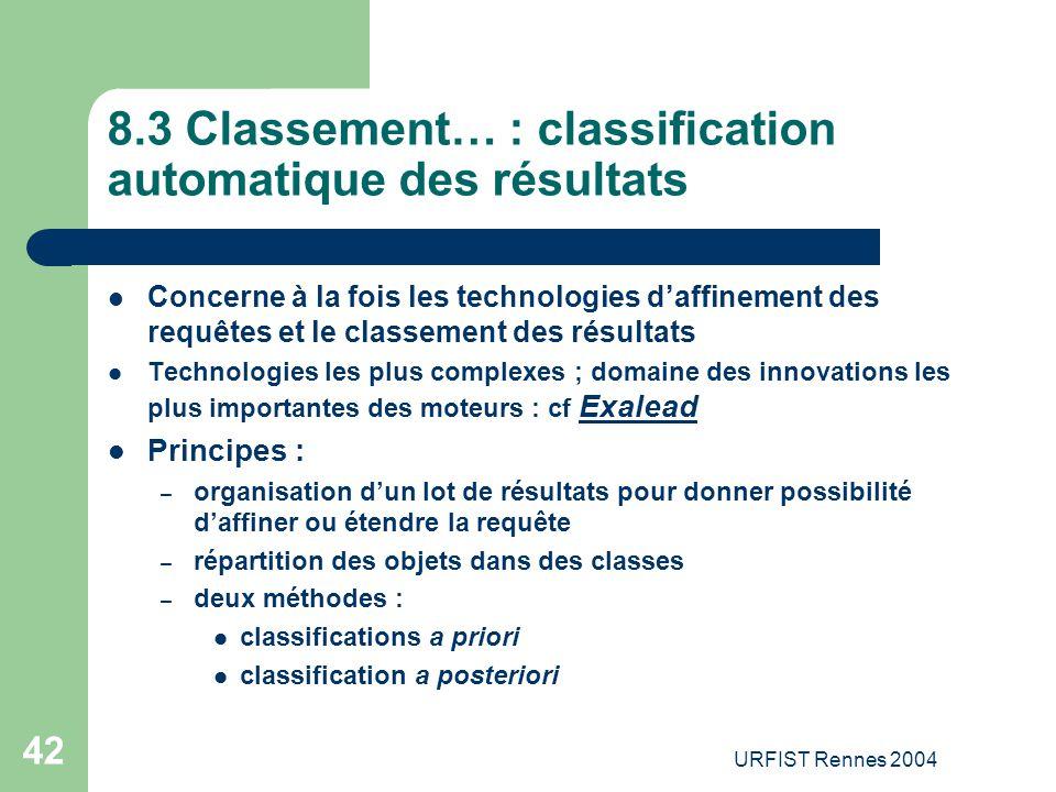 URFIST Rennes 2004 42 8.3 Classement… : classification automatique des résultats Concerne à la fois les technologies d'affinement des requêtes et le c