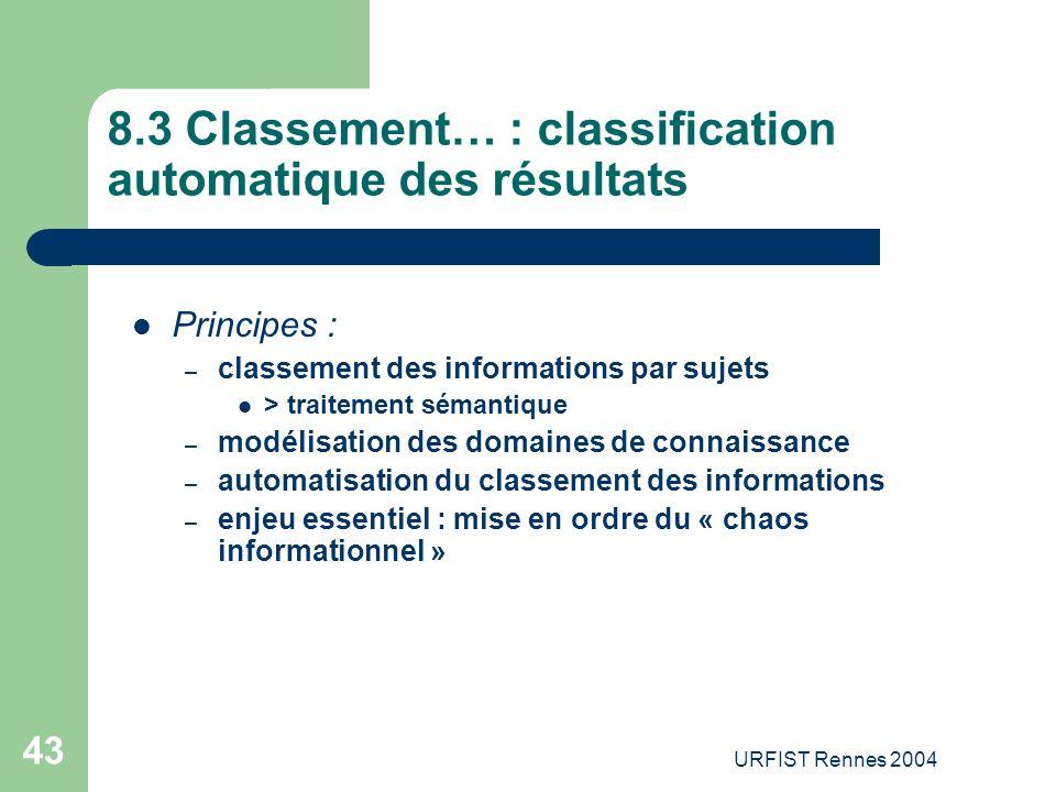 URFIST Rennes 2004 43 8.3 Classement… : classification automatique des résultats Principes : – classement des informations par sujets > traitement sém