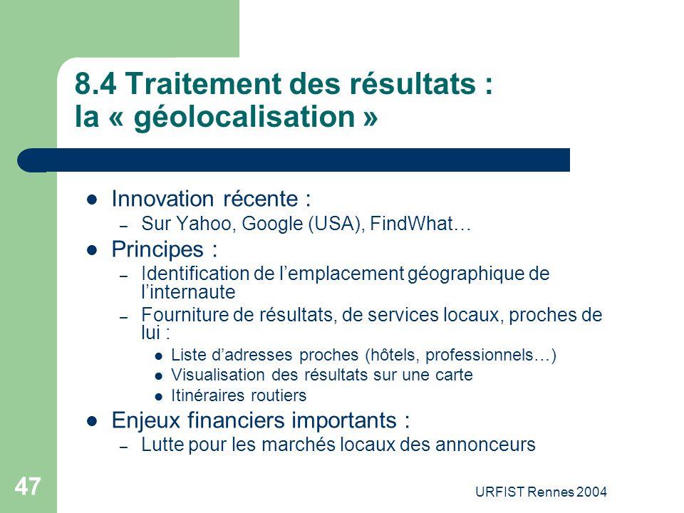 URFIST Rennes 2004 47 8.4 Traitement des résultats : la « géolocalisation » Innovation récente : – Sur Yahoo, Google (USA), FindWhat… Principes : – Id