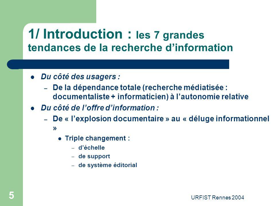 URFIST Rennes 2004 56 12/ Autres évolutions de la recherche d 'information : le web sémantique – Evolution du côté de la structuration et de l'indexation de l'information : travaux du web sémantique, généralisation de XML, des métadonnées… > mutations peut-être les plus profondes, conditionnant toutes les autres touchent à la structuration du document numérique