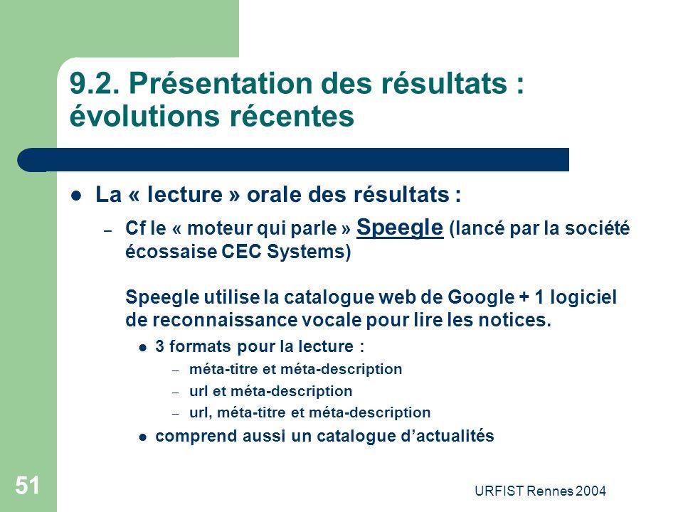 URFIST Rennes 2004 51 9.2. Présentation des résultats : évolutions récentes La « lecture » orale des résultats : – Cf le « moteur qui parle » Speegle