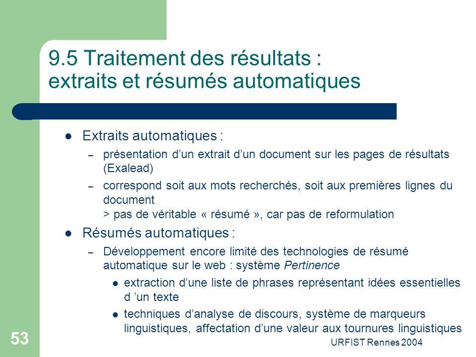 URFIST Rennes 2004 53 9.5 Traitement des résultats : extraits et résumés automatiques Extraits automatiques : – présentation d'un extrait d'un documen