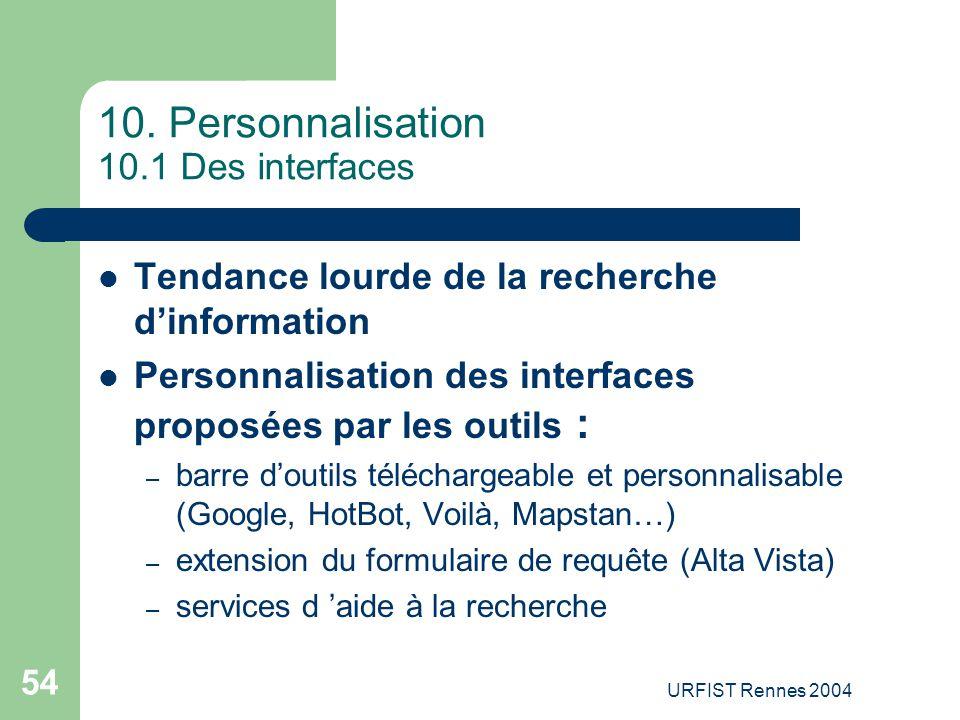 URFIST Rennes 2004 54 10. Personnalisation 10.1 Des interfaces Tendance lourde de la recherche d'information Personnalisation des interfaces proposées