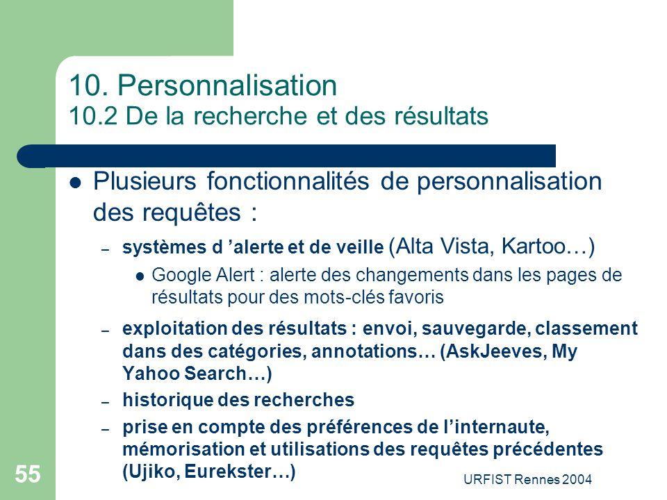 URFIST Rennes 2004 55 10. Personnalisation 10.2 De la recherche et des résultats Plusieurs fonctionnalités de personnalisation des requêtes : – systèm