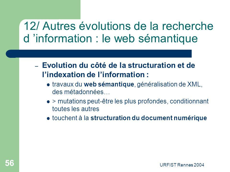 URFIST Rennes 2004 56 12/ Autres évolutions de la recherche d 'information : le web sémantique – Evolution du côté de la structuration et de l'indexat