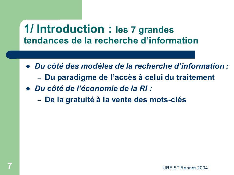 URFIST Rennes 2004 7 1/ Introduction : les 7 grandes tendances de la recherche d'information Du côté des modèles de la recherche d'information : – Du