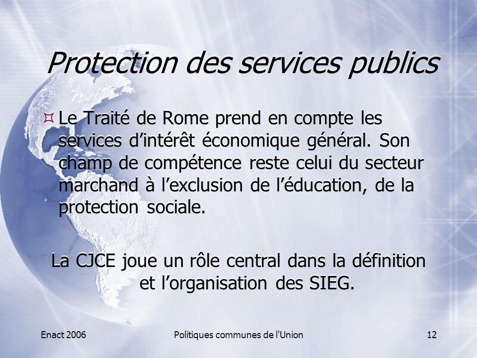 Enact 2006Politiques communes de l'Union12 Protection des services publics  Le Traité de Rome prend en compte les services d'intérêt économique génér