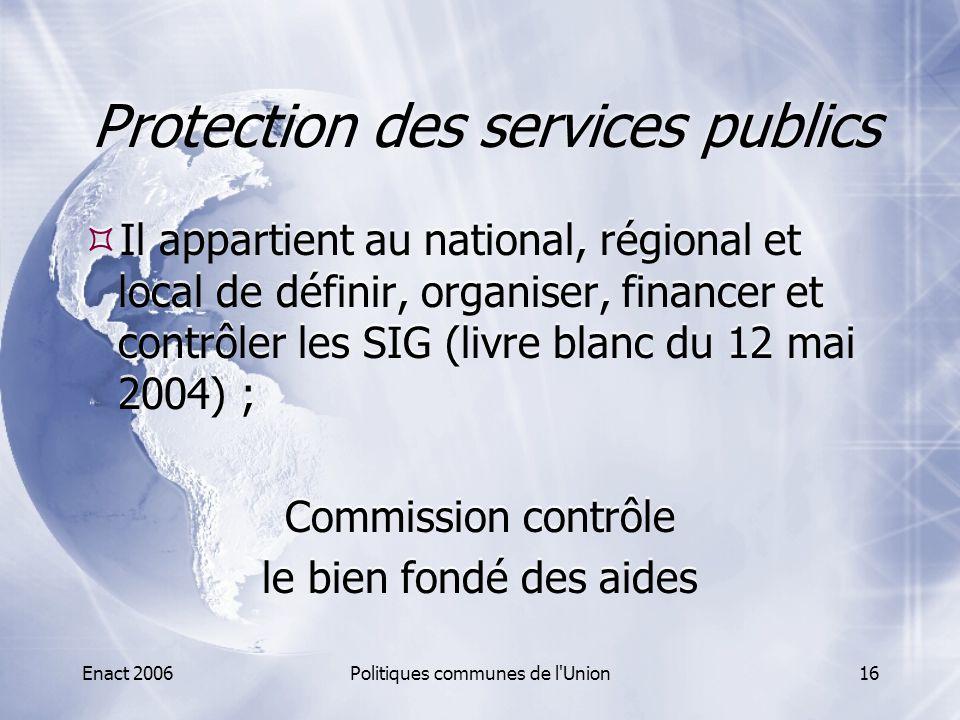 Enact 2006Politiques communes de l'Union16 Protection des services publics  Il appartient au national, régional et local de définir, organiser, finan