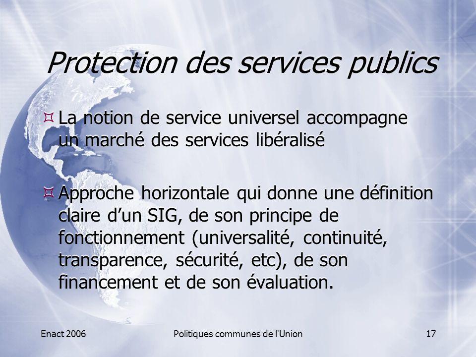 Enact 2006Politiques communes de l'Union17 Protection des services publics  La notion de service universel accompagne un marché des services libérali