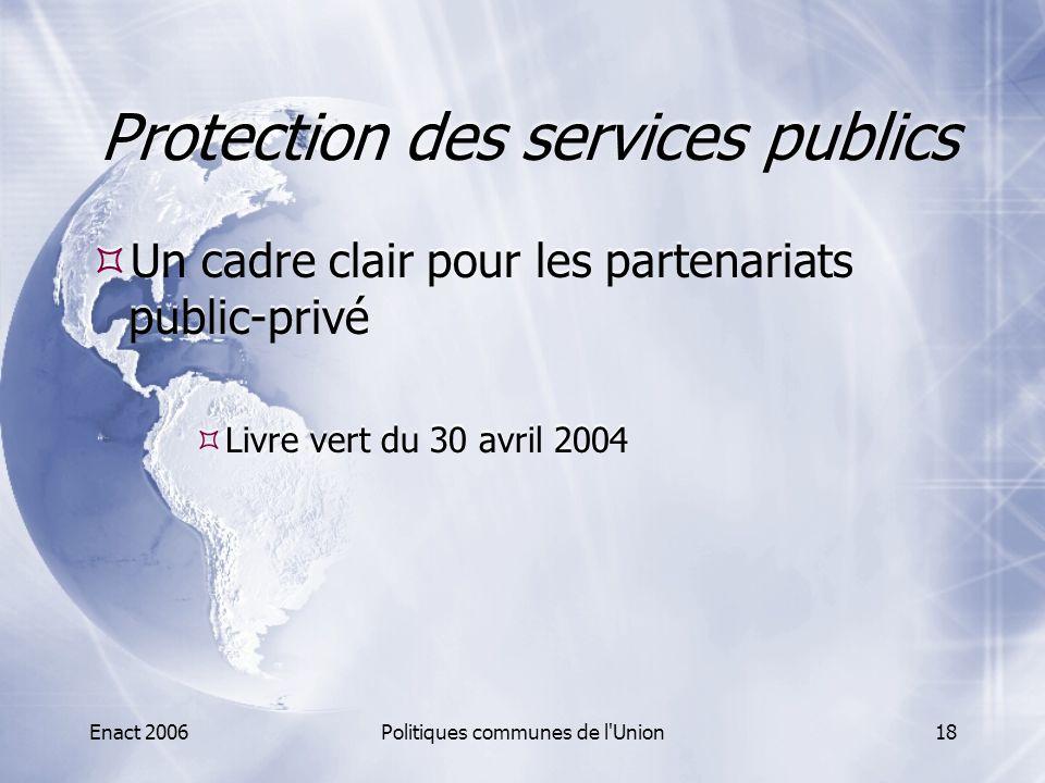 Enact 2006Politiques communes de l'Union18 Protection des services publics  Un cadre clair pour les partenariats public-privé  Livre vert du 30 avri
