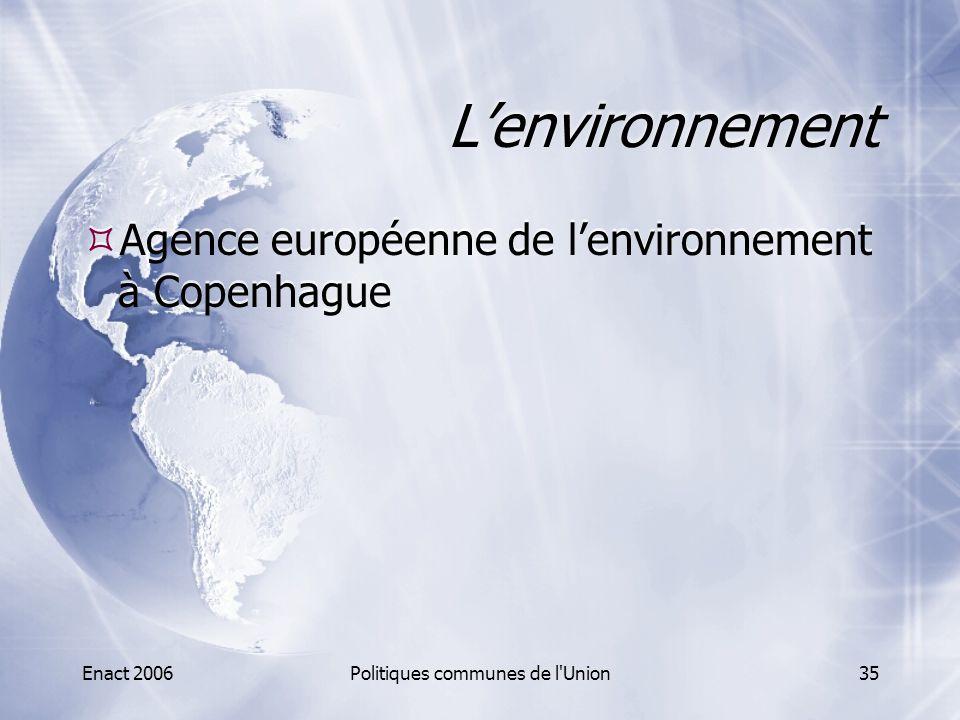 Enact 2006Politiques communes de l'Union35 L'environnement  Agence européenne de l'environnement à Copenhague