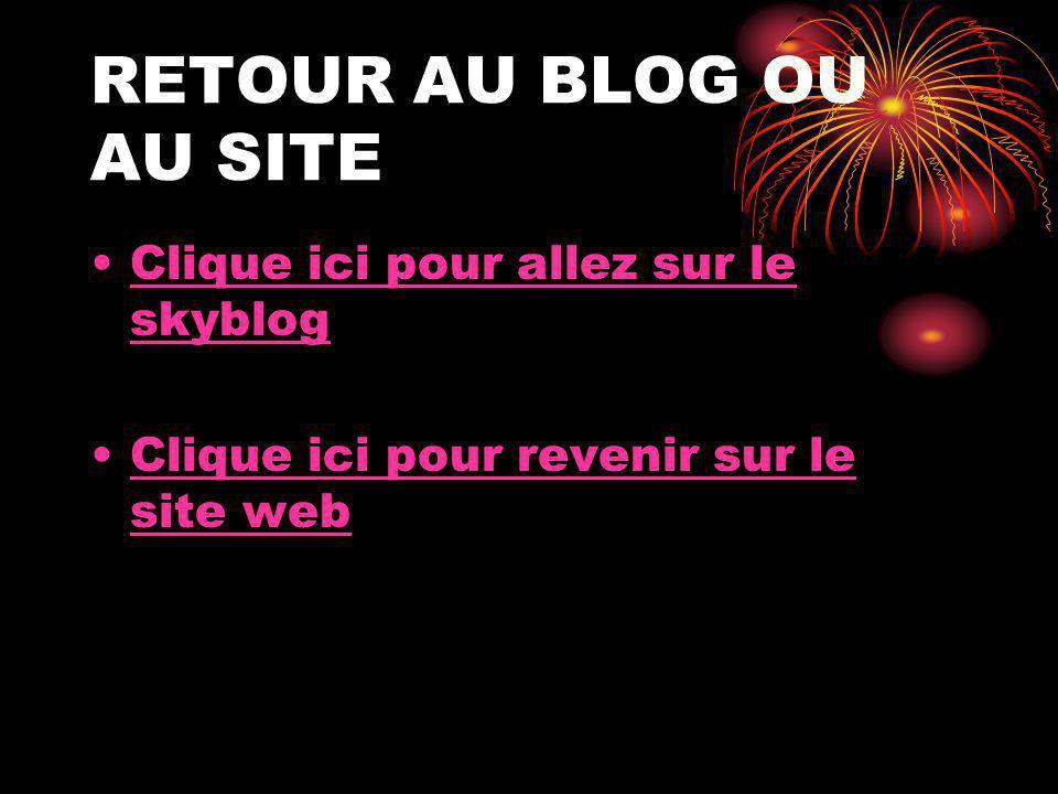 RETOUR AU BLOG OU AU SITE Clique ici pour allez sur le skyblogClique ici pour allez sur le skyblog Clique ici pour revenir sur le site webClique ici pour revenir sur le site web