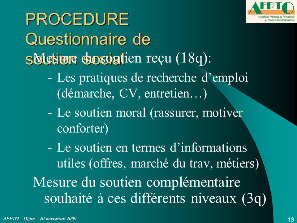 AFPTO – Dijon – 20 novembre 2009 13 PROCEDURE Questionnaire de soutien social Mesure du soutien reçu (18q): -Les pratiques de recherche d'emploi (déma