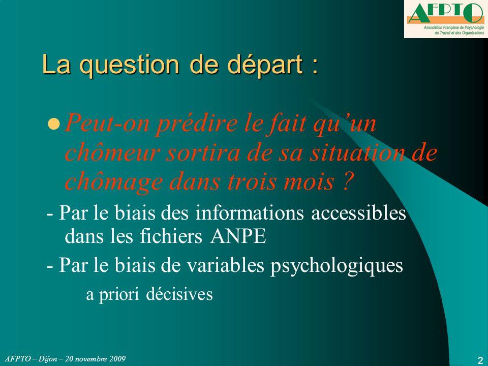 AFPTO – Dijon – 20 novembre 2009 2 La question de départ : Peut-on prédire le fait qu'un chômeur sortira de sa situation de chômage dans trois mois ?