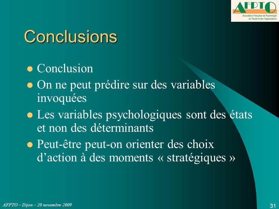 AFPTO – Dijon – 20 novembre 2009 31 Conclusions Conclusion On ne peut prédire sur des variables invoquées Les variables psychologiques sont des états